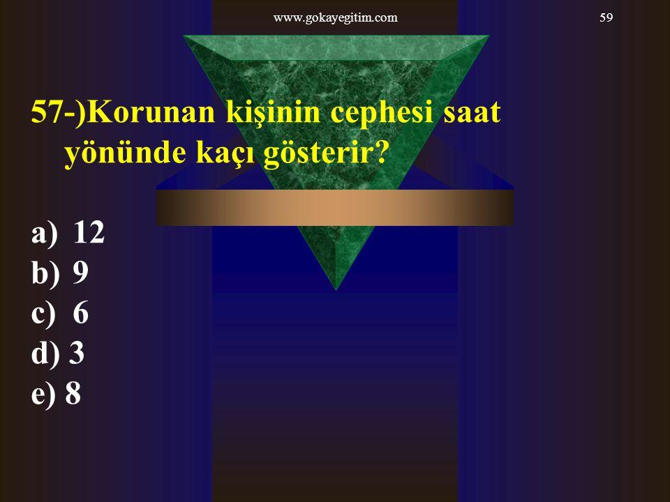 www.gokayegitim.com59 57-)Korunan kişinin cephesi saat yönünde kaçı gösterir? a) 12 b) 9 c) 6 d) 3 e) 8