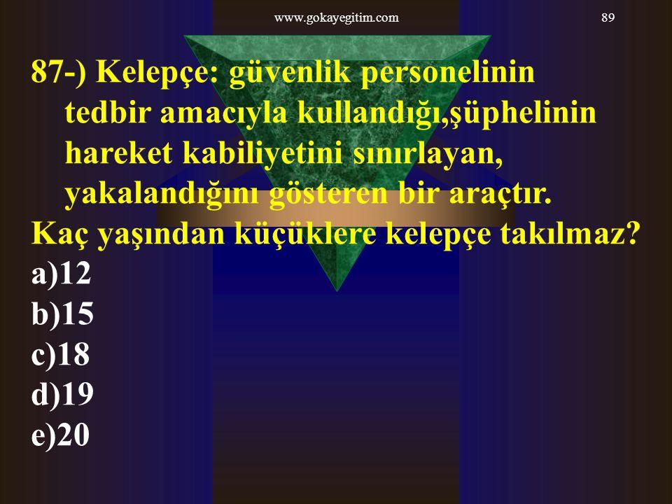 www.gokayegitim.com89 87-) Kelepçe: güvenlik personelinin tedbir amacıyla kullandığı,şüphelinin hareket kabiliyetini sınırlayan, yakalandığını göstere