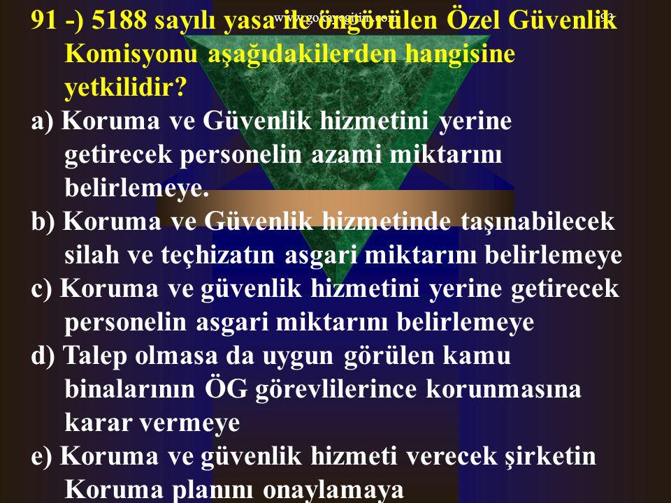 www.gokayegitim.com93 91 -) 5188 sayılı yasa ile öngörülen Özel Güvenlik Komisyonu aşağıdakilerden hangisine yetkilidir? a) Koruma ve Güvenlik hizmeti