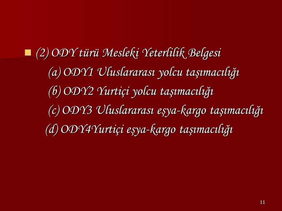 11 (2) ODY türü Mesleki Yeterlilik Belgesi (2) ODY türü Mesleki Yeterlilik Belgesi (a) ODY1 Uluslararası yolcu taşımacılığı (a) ODY1 Uluslararası yolc