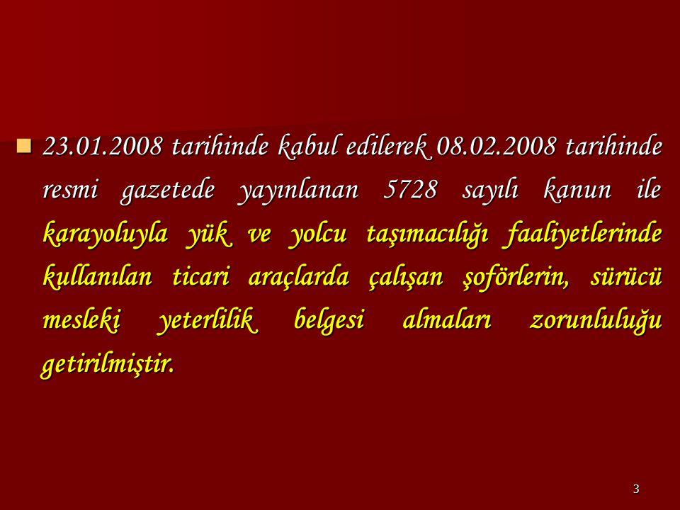 3 23.01.2008 tarihinde kabul edilerek 08.02.2008 tarihinde resmi gazetede yayınlanan 5728 sayılı kanun ile karayoluyla yük ve yolcu taşımacılığı faali
