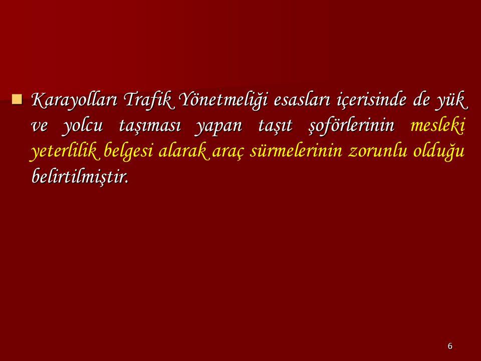 6 Karayolları Trafik Yönetmeliği esasları içerisinde de yük ve yolcu taşıması yapan taşıt şoförlerinin belirtilmiştir. Karayolları Trafik Yönetmeliği
