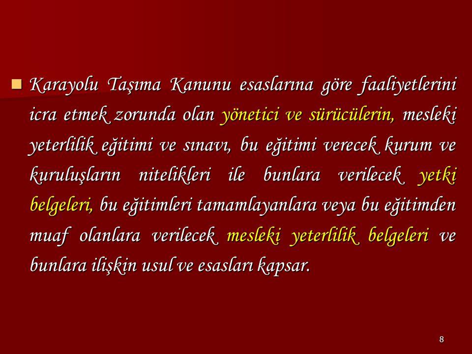59 c) Türkiye den karayolu taşıtları ile diğer ülkelere yapılan taşımaları, d) Diğer ülkelerden karayolu taşıtları ile Türkiye ye yapılan taşımaları, Kapsar.
