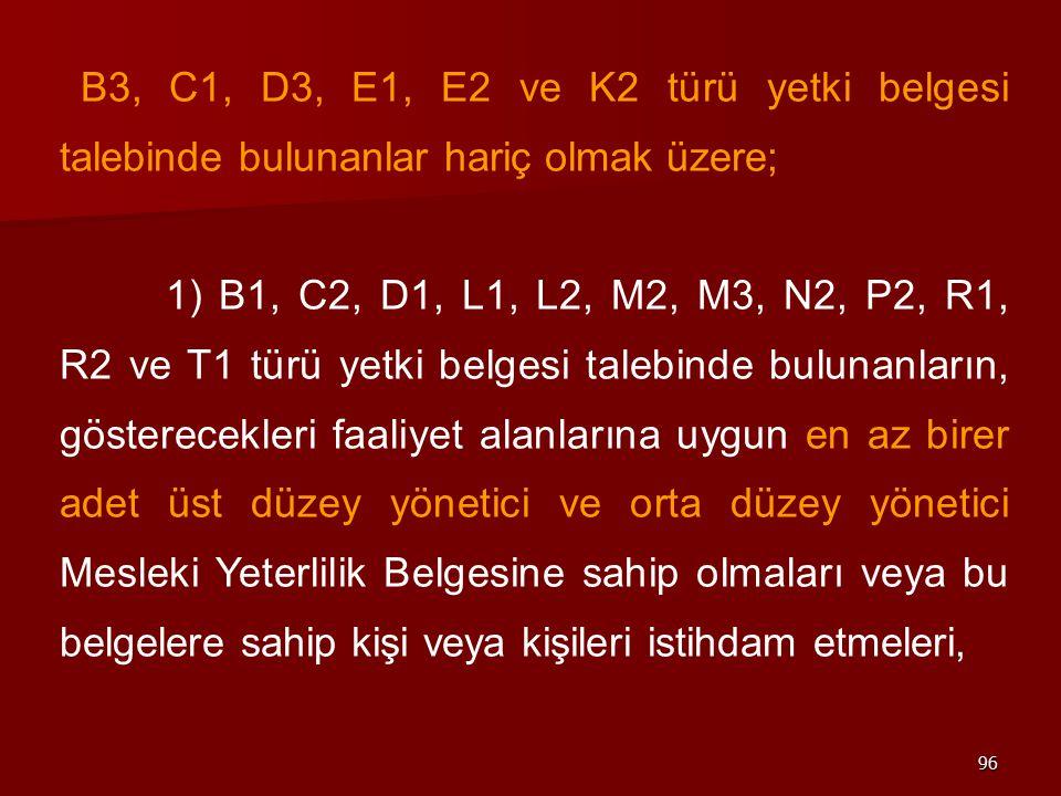 96 B3, C1, D3, E1, E2 ve K2 türü yetki belgesi talebinde bulunanlar hariç olmak üzere; 1) B1, C2, D1, L1, L2, M2, M3, N2, P2, R1, R2 ve T1 türü yetki