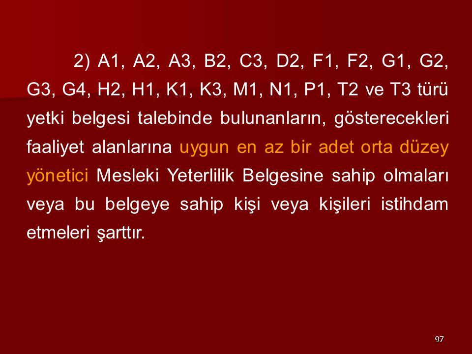 97 2) A1, A2, A3, B2, C3, D2, F1, F2, G1, G2, G3, G4, H2, H1, K1, K3, M1, N1, P1, T2 ve T3 türü yetki belgesi talebinde bulunanların, gösterecekleri f