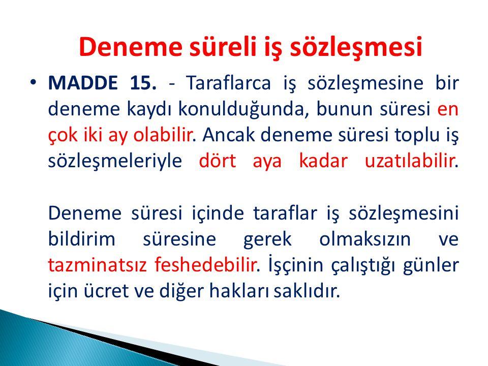 Deneme süreli iş sözleşmesi MADDE 15.