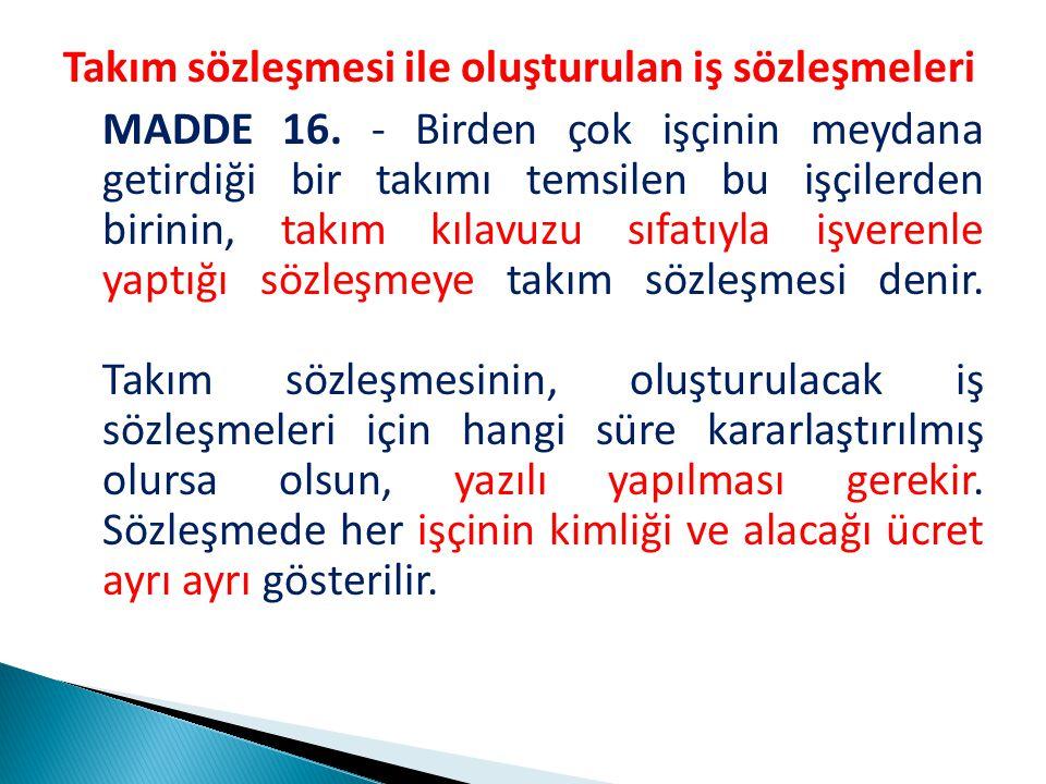 Takım sözleşmesi ile oluşturulan iş sözleşmeleri MADDE 16.