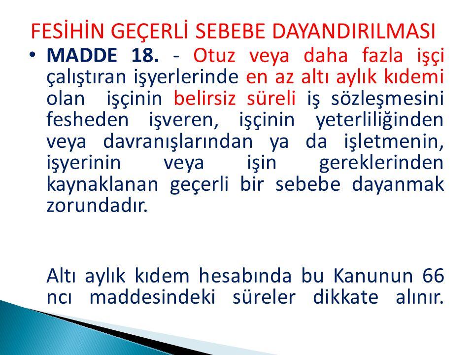 FESİHİN GEÇERLİ SEBEBE DAYANDIRILMASI MADDE 18.