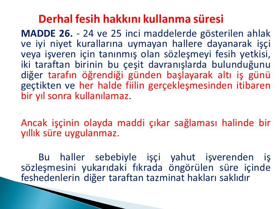 Derhal fesih hakkını kullanma süresi MADDE 26.
