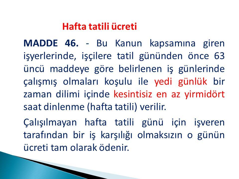 Hafta tatili ücreti MADDE 46.