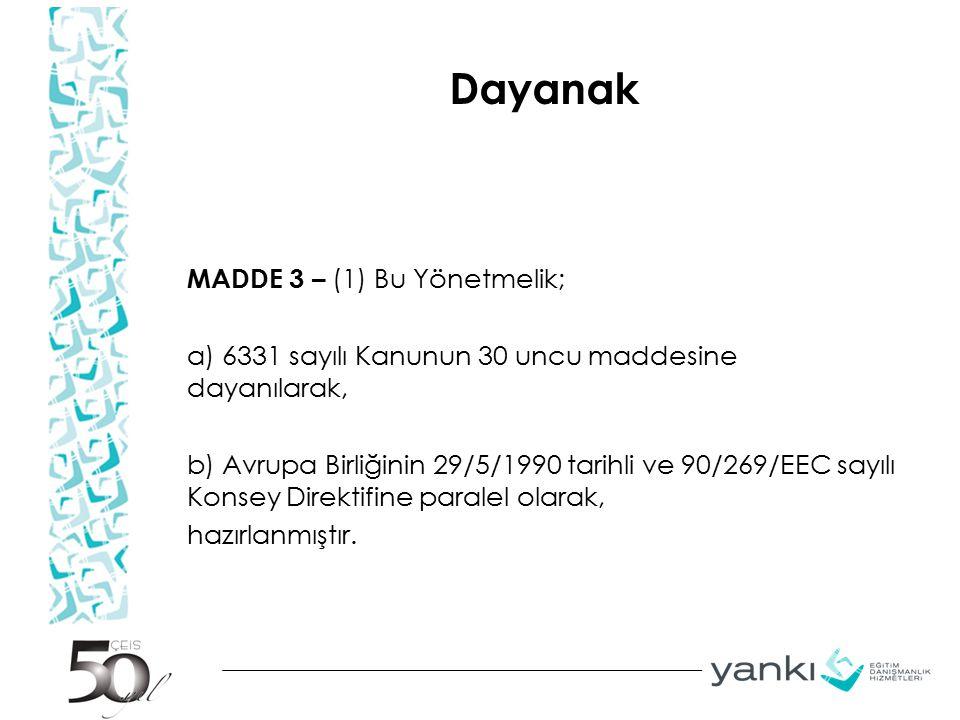 Dayanak MADDE 3 – (1) Bu Yönetmelik; a) 6331 sayılı Kanunun 30 uncu maddesine dayanılarak, b) Avrupa Birliğinin 29/5/1990 tarihli ve 90/269/EEC sayılı