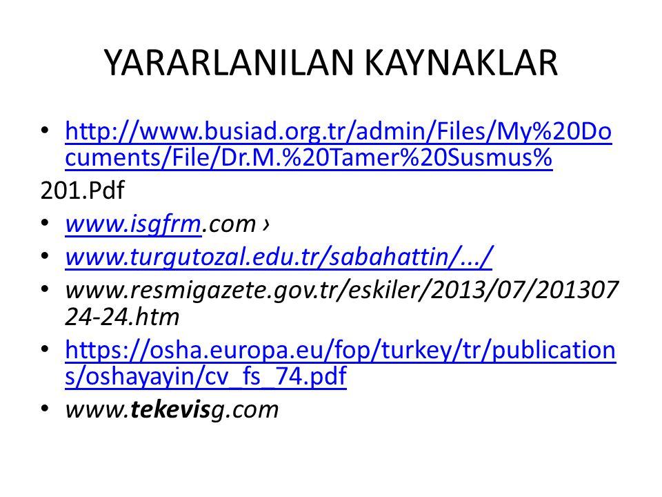 YARARLANILAN KAYNAKLAR http://www.busiad.org.tr/admin/Files/My%20Do cuments/File/Dr.M.%20Tamer%20Susmus% http://www.busiad.org.tr/admin/Files/My%20Do
