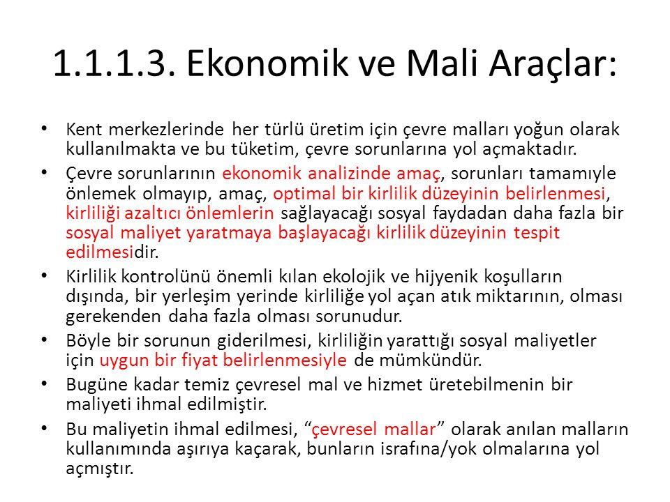 1.1.1.3.Ekonomik ve Mali Araçlar: Kent merkezlerinde her türlü üretim için çevre malları yoğun olarak kullanılmakta ve bu tüketim, çevre sorunlarına y