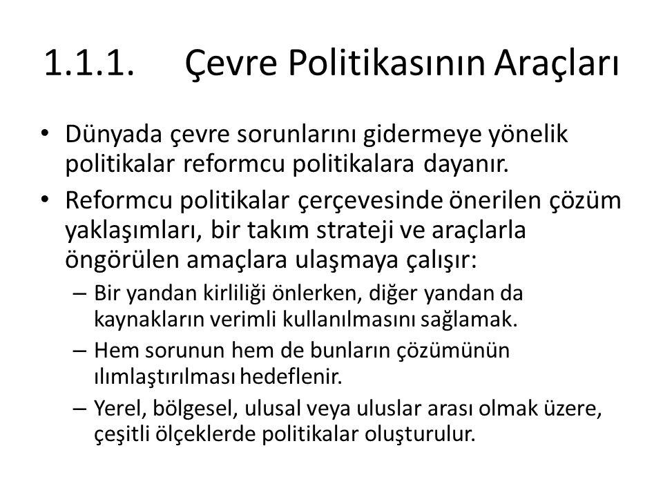 1.1.1. Çevre Politikasının Araçları Dünyada çevre sorunlarını gidermeye yönelik politikalar reformcu politikalara dayanır. Reformcu politikalar çerçev