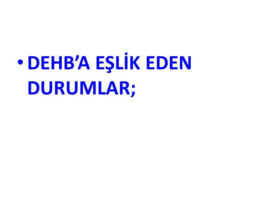 DEHB'A EŞLİK EDEN DURUMLAR;