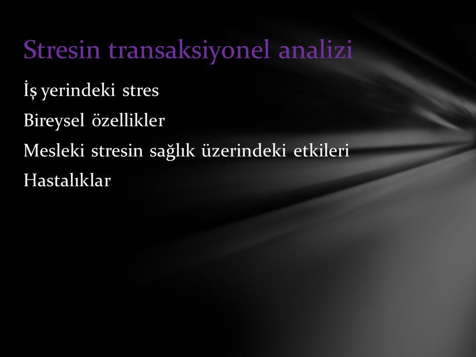 İş yerindeki stres Bireysel özellikler Mesleki stresin sağlık üzerindeki etkileri Hastalıklar Stresin transaksiyonel analizi