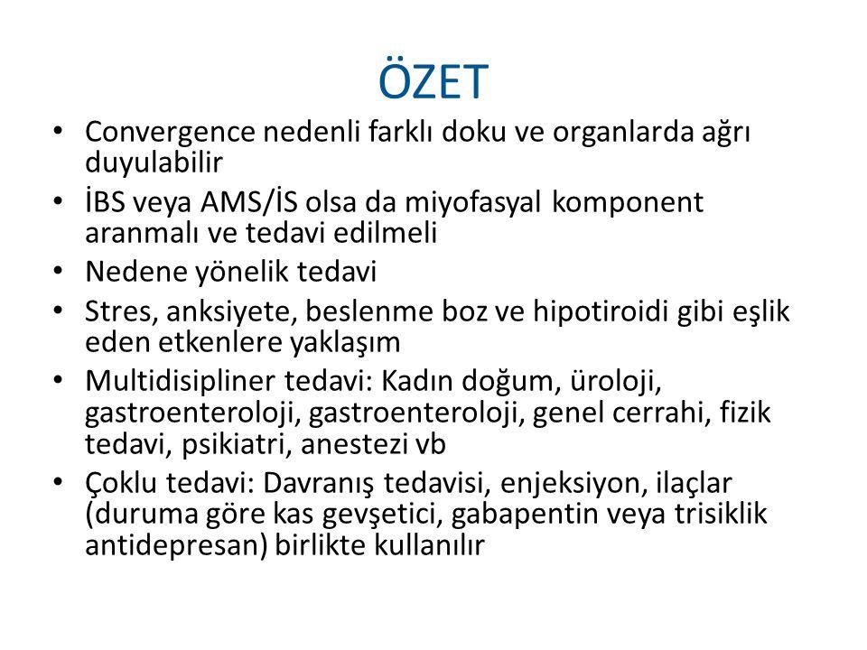ÖZET Convergence nedenli farklı doku ve organlarda ağrı duyulabilir İBS veya AMS/İS olsa da miyofasyal komponent aranmalı ve tedavi edilmeli Nedene yö