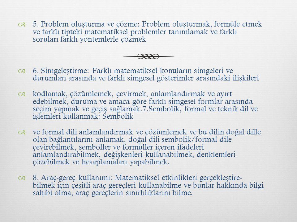  5. Problem olu ş turma ve çözme: Problem olu ş turmak, formüle etmek ve farklı tipteki matematiksel problemler tanımlamak ve farklı soruları farklı