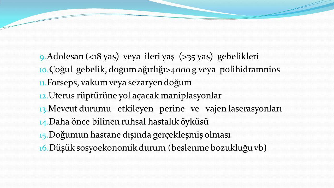 9. Adolesan ( 35 yaş) gebelikleri 10. Çoğul gebelik, doğum ağırlığı>4000 g veya polihidramnios 11. Forseps, vakum veya sezaryen doğum 12. Uterus rüptü