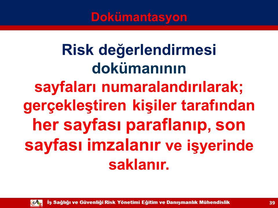 İş Sağlığı ve Güvenliği Risk Yönetimi Eğitim ve Danışmanlık Mühendislik 39 Risk değerlendirmesi dokümanının sayfaları numaralandırılarak; gerçekleştir