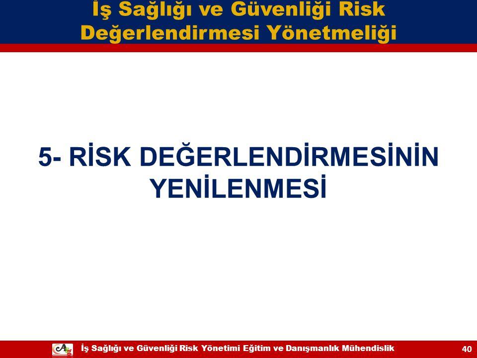 İş Sağlığı ve Güvenliği Risk Yönetimi Eğitim ve Danışmanlık Mühendislik 40 5- RİSK DEĞERLENDİRMESİNİN YENİLENMESİ İş Sağlığı ve Güvenliği Risk Değerle