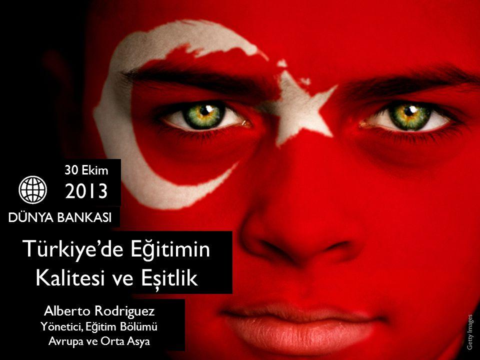 30 Ekim 2013 DÜNYA BANKASI Türkiye'de E ğ itimin Kalitesi ve Eşitlik Alberto Rodriguez Yönetici, E ğ itim Bölümü Avrupa ve Orta Asya