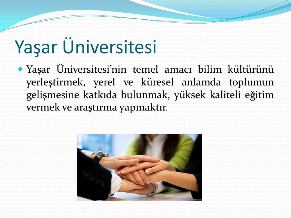 Yaşar Üniversitesi Yaşar Üniversitesi'nin temel amacı bilim kültürünü yerleştirmek, yerel ve küresel anlamda toplumun gelişmesine katkıda bulunmak, yü