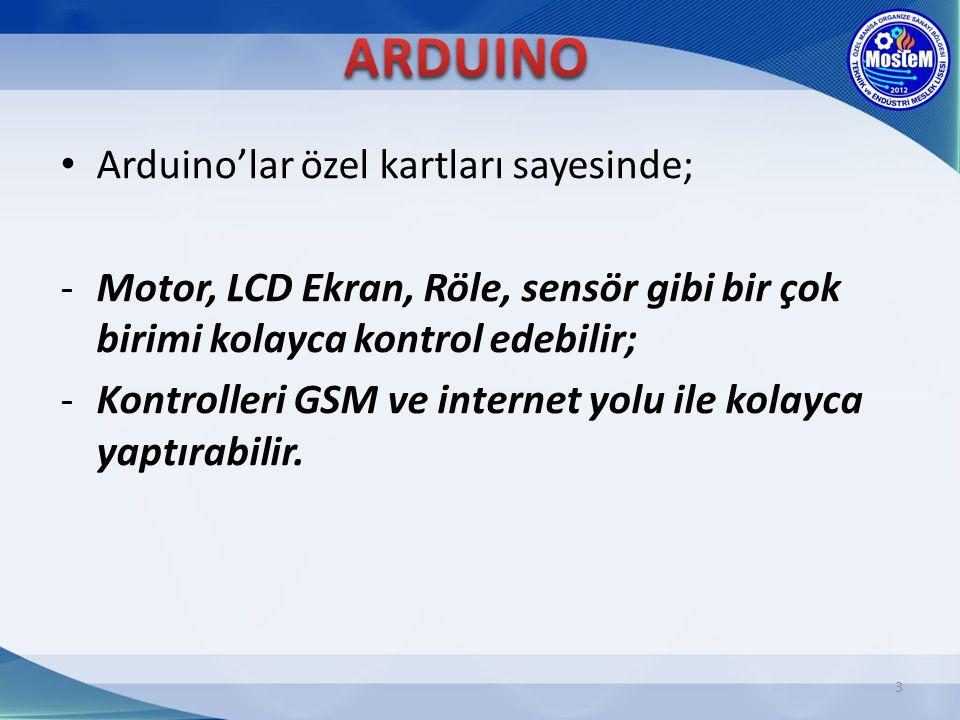3 Arduino'lar özel kartları sayesinde; -Motor, LCD Ekran, Röle, sensör gibi bir çok birimi kolayca kontrol edebilir; -Kontrolleri GSM ve internet yolu