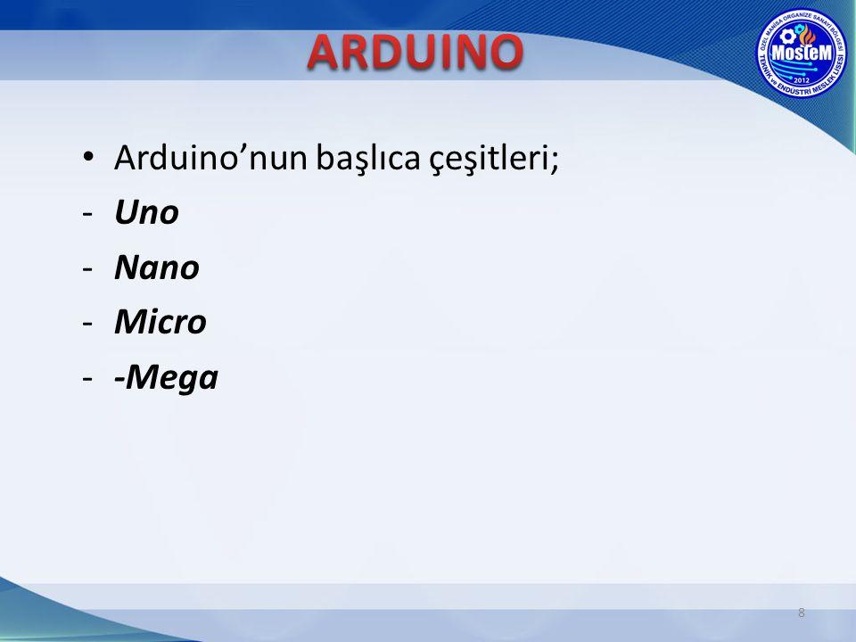 8 Arduino'nun başlıca çeşitleri; -Uno -Nano -Micro --Mega
