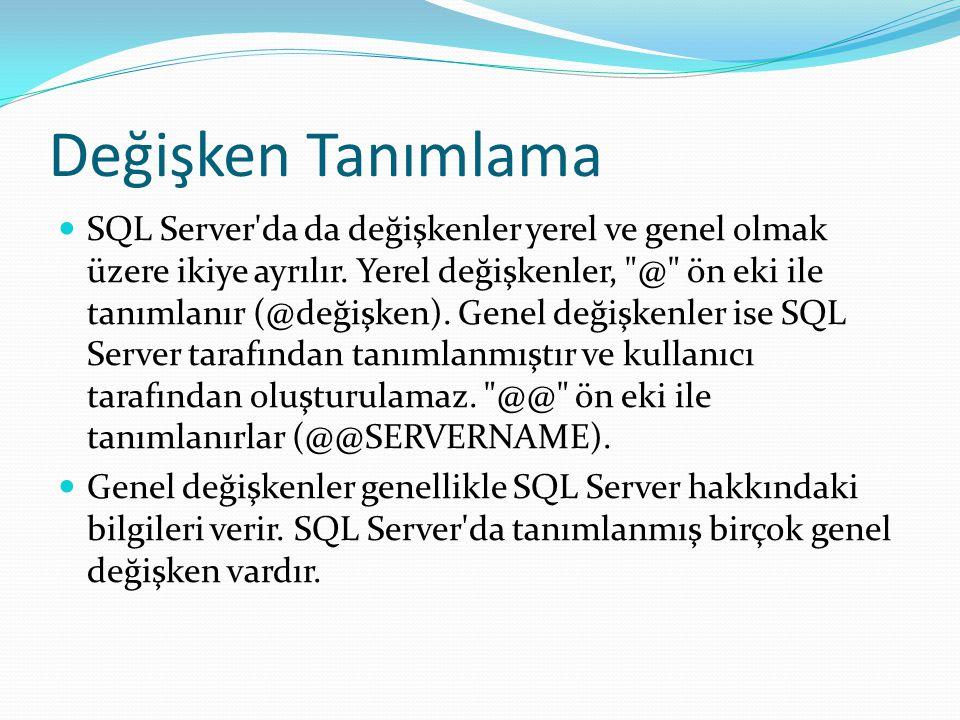 Değişken Tanımlama SQL Server'da da değişkenler yerel ve genel olmak üzere ikiye ayrılır. Yerel değişkenler,