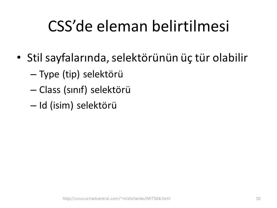 CSS'de eleman belirtilmesi Stil sayfalarında, selektörünün üç tür olabilir – Type (tip) selektörü – Class (sınıf) selektörü – Id (isim) selektörü http://www.scinetcentral.com/~mishchenko/MIT504.html10