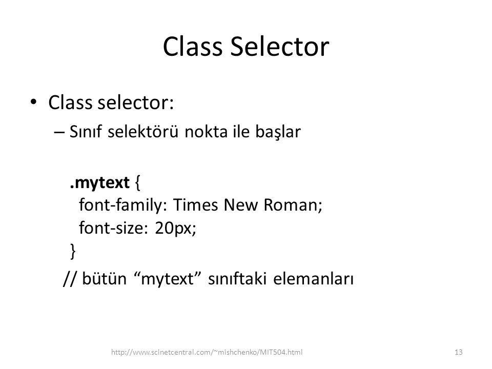 Class Selector Class selector: – Sınıf selektörü nokta ile başlar.mytext { font-family: Times New Roman; font-size: 20px; } // bütün mytext sınıftaki elemanları http://www.scinetcentral.com/~mishchenko/MIT504.html13