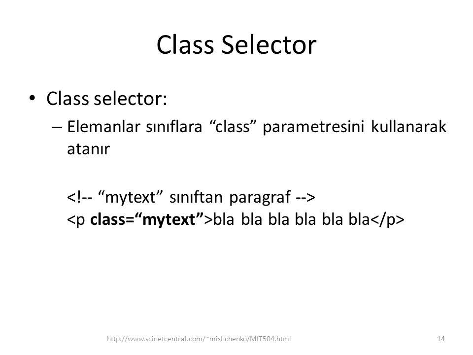 Class Selector Class selector: – Elemanlar sınıflara class parametresini kullanarak atanır bla bla bla bla bla bla http://www.scinetcentral.com/~mishchenko/MIT504.html14