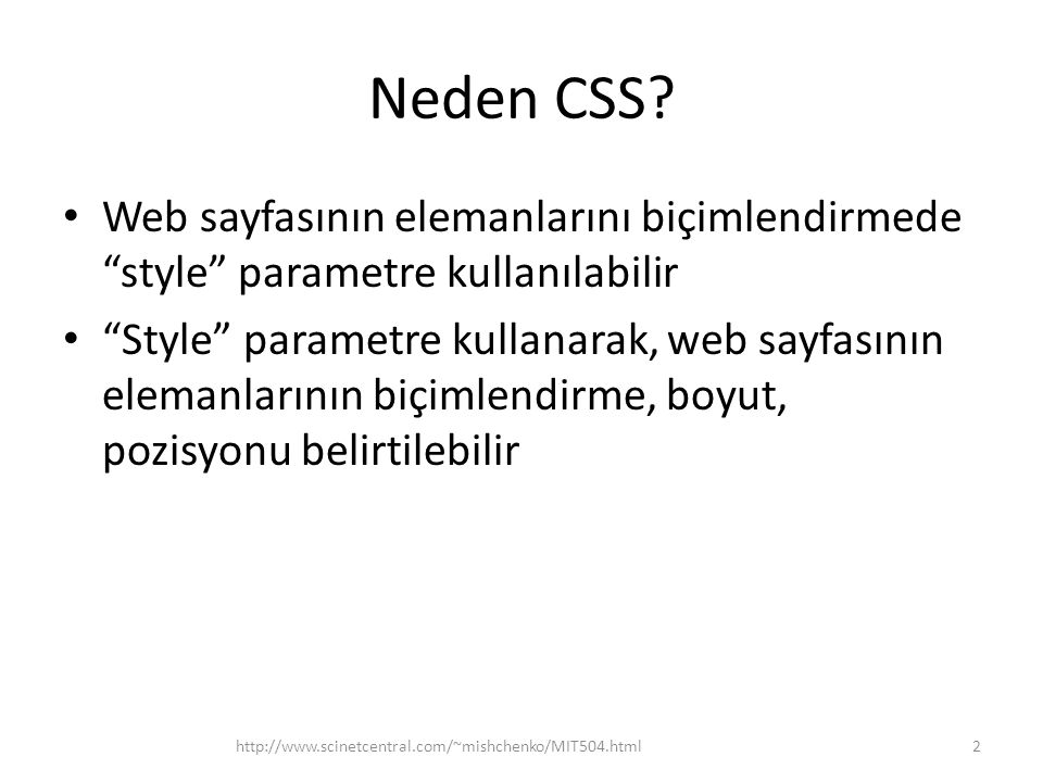 """Neden CSS? Web sayfasının elemanlarını biçimlendirmede """"style"""" parametre kullanılabilir """"Style"""" parametre kullanarak, web sayfasının elemanlarının biç"""