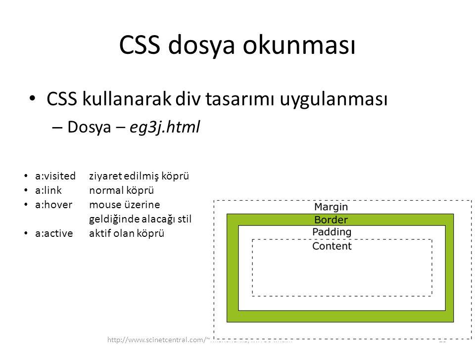 CSS dosya okunması CSS kullanarak div tasarımı uygulanması – Dosya – eg3j.html http://www.scinetcentral.com/~mishchenko/MIT504.html25 a:visited ziyaret edilmiş köprü a:linknormal köprü a:hovermouse üzerine geldiğinde alacağı stil a:activeaktif olan köprü