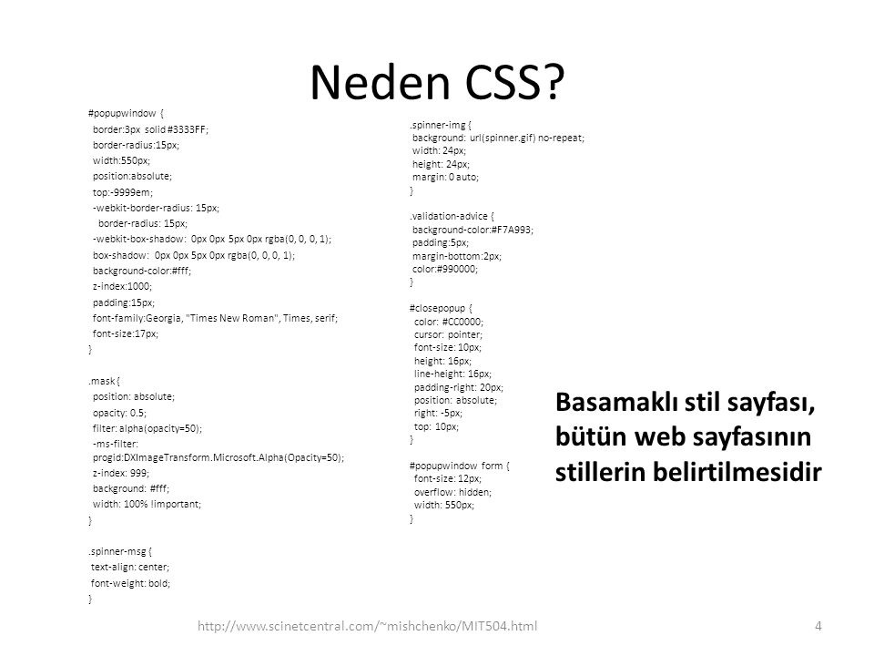 Neden CSS? #popupwindow { border:3px solid #3333FF; border-radius:15px; width:550px; position:absolute; top:-9999em; -webkit-border-radius: 15px; bord