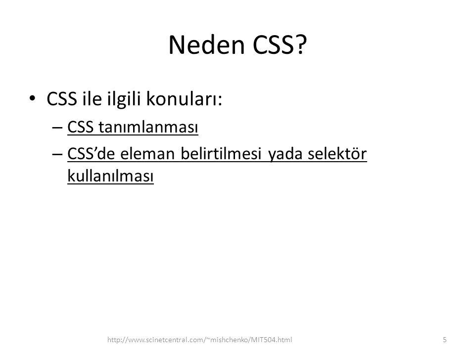 Neden CSS? CSS ile ilgili konuları: – CSS tanımlanması – CSS'de eleman belirtilmesi yada selektör kullanılması 5http://www.scinetcentral.com/~mishchen