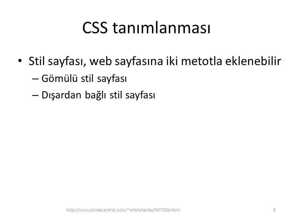 CSS tanımlanması Stil sayfası, web sayfasına iki metotla eklenebilir – Gömülü stil sayfası – Dışardan bağlı stil sayfası http://www.scinetcentral.com/~mishchenko/MIT504.html6