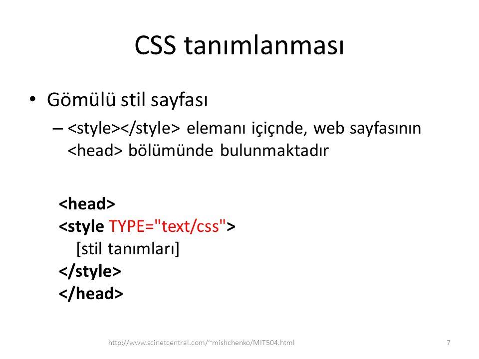 CSS tanımlanması Gömülü stil sayfası – elemanı içiçnde, web sayfasının bölümünde bulunmaktadır [stil tanımları] http://www.scinetcentral.com/~mishchen