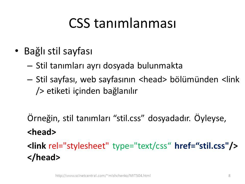 CSS tanımlanması Bağlı stil sayfası – Stil tanımları ayrı dosyada bulunmakta – Stil sayfası, web sayfasının bölümünden etiketi içinden bağlanılır Örne