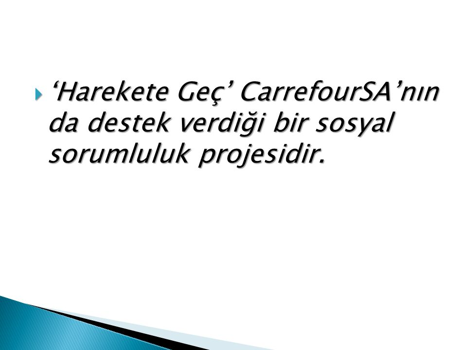  'Harekete Geç' CarrefourSA'nın da destek verdiği bir sosyal sorumluluk projesidir.
