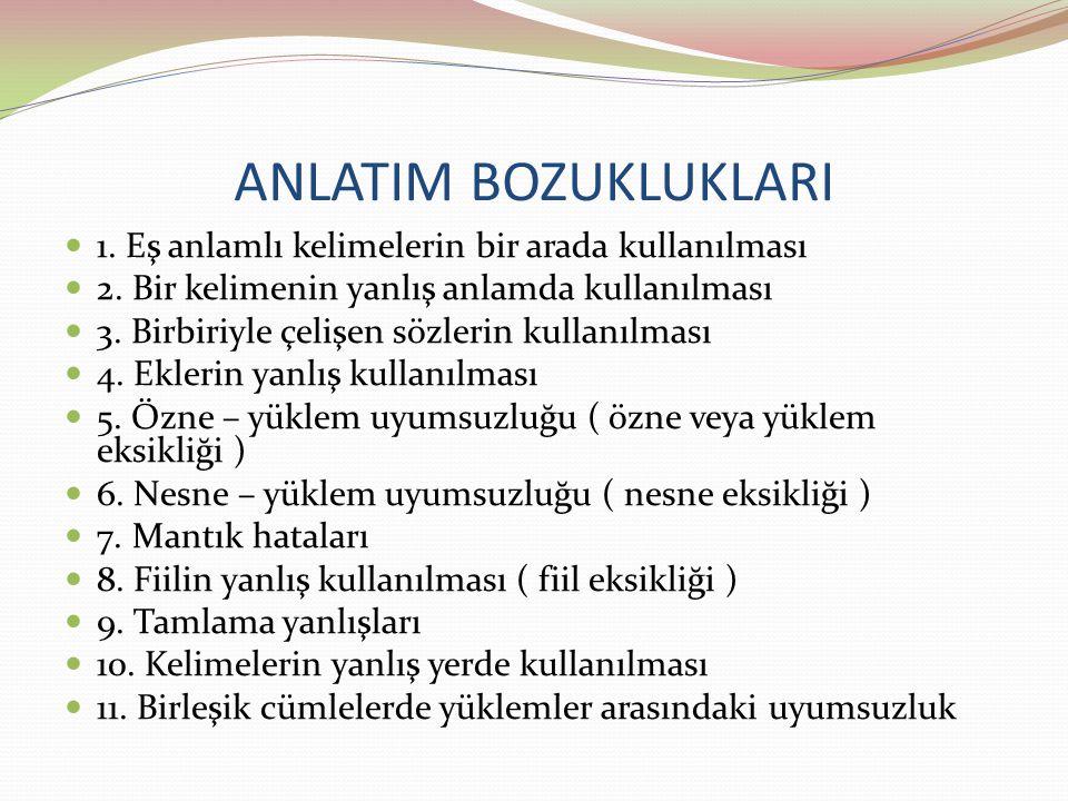 ANLATIM BOZUKLUKLARI 1.Eş anlamlı kelimelerin bir arada kullanılması 2.