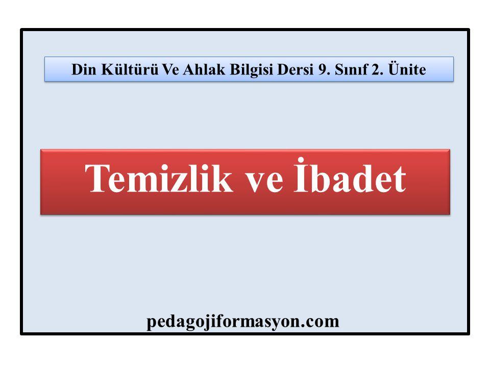 Temizlik ve İbadet Din Kültürü Ve Ahlak Bilgisi Dersi 9. Sınıf 2. Ünite pedagojiformasyon.com