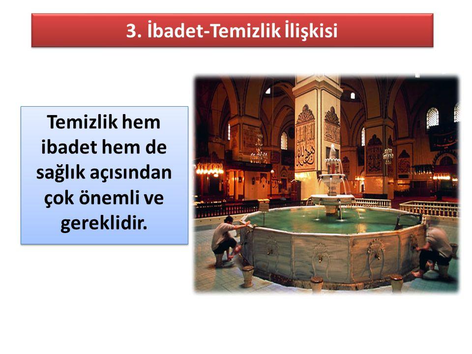 3. İbadet-Temizlik İlişkisi Temizlik hem ibadet hem de sağlık açısından çok önemli ve gereklidir.
