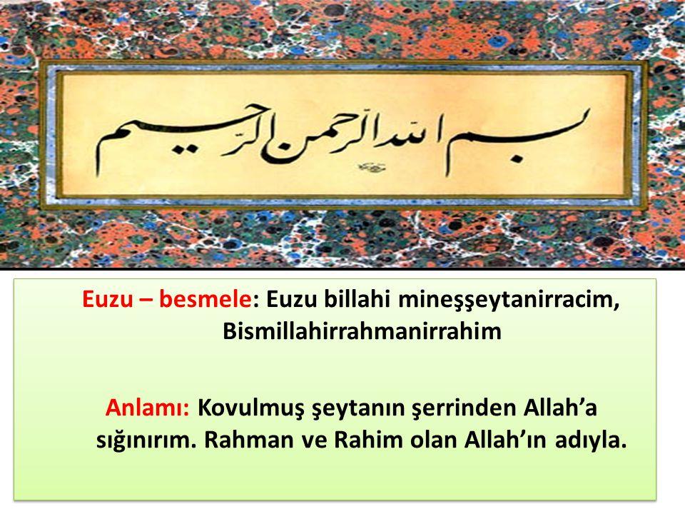 Euzu – besmele: Euzu billahi mineşşeytanirracim, Bismillahirrahmanirrahim Anlamı: Kovulmuş şeytanın şerrinden Allah'a sığınırım. Rahman ve Rahim olan