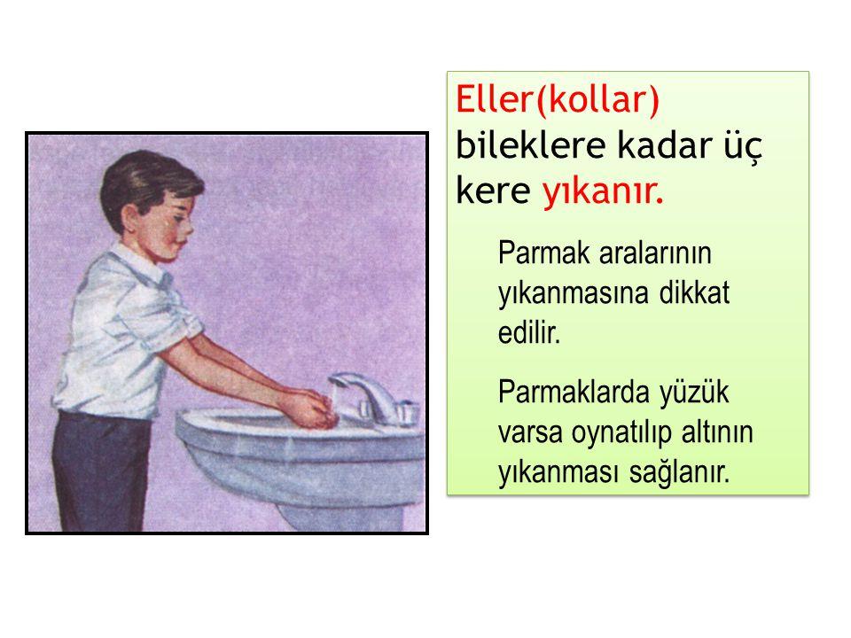 Eller(kollar) bileklere kadar üç kere yıkanır. Parmak aralarının yıkanmasına dikkat edilir. Parmaklarda yüzük varsa oynatılıp altının yıkanması sağlan