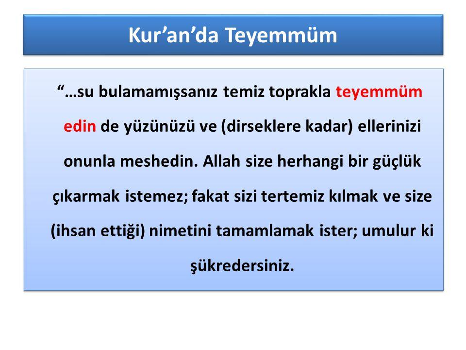 """Kur'an'da Teyemmüm """"…su bulamamışsanız temiz toprakla teyemmüm edin de yüzünüzü ve (dirseklere kadar) ellerinizi onunla meshedin. Allah size herhangi"""