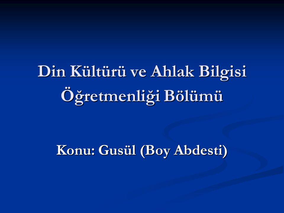 Din Kültürü ve Ahlak Bilgisi Öğretmenliği Bölümü Konu: Gusül (Boy Abdesti)