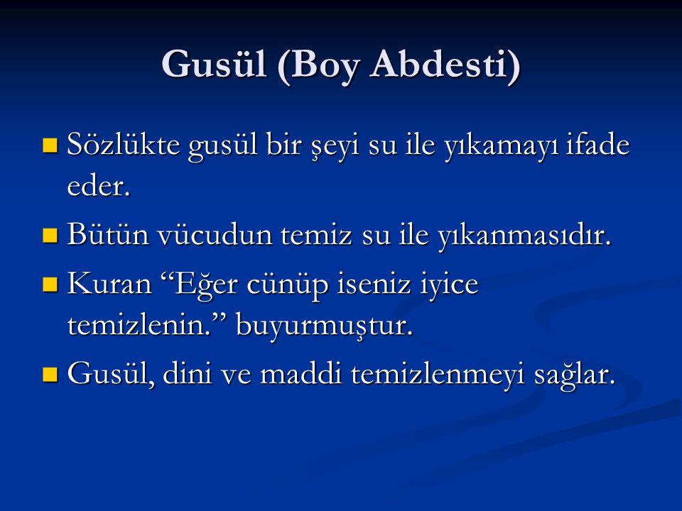 Gusül (Boy Abdesti) Sözlükte gusül bir şeyi su ile yıkamayı ifade eder. Sözlükte gusül bir şeyi su ile yıkamayı ifade eder. Bütün vücudun temiz su ile