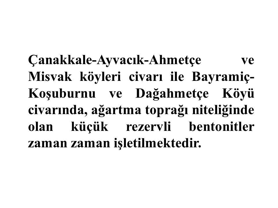 Çanakkale-Ayvacık-Ahmetçe ve Misvak köyleri civarı ile Bayramiç- Koşuburnu ve Dağahmetçe Köyü civarında, ağartma toprağı niteliğinde olan küçük rezerv